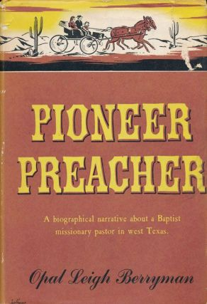 Pioneer Preacher A Biographical Narrative about a Baptist Missionary Pastor in West Texas. Opal...