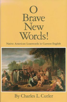 O Brave New Words! Native American Loanwords in Current English. Charles L. Cutler