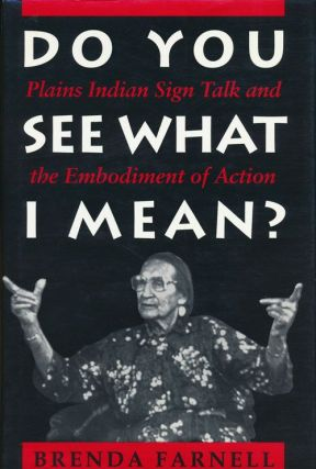 Do You See What I Mean? Plains Indian Sign Talk and the Embodiment of Action. Brenda Farnell