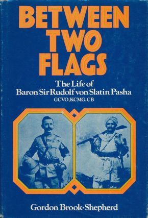 Between Two Flags The Life of Baron Sir Rudolf Von Slatin Pasha GCVO, KCMG, CB. Gordon...