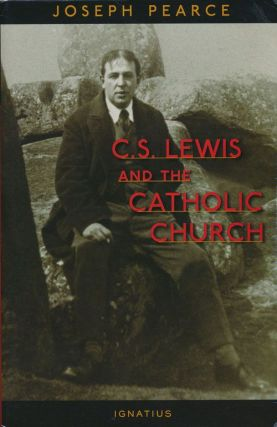 C. S. Lewis and the Catholic Church. Joseph Pearce