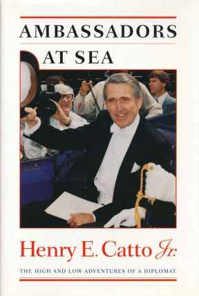Ambassadors at Sea the High and Low Adventures of a Diplomat. Henry E. Catto Jr