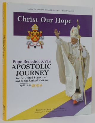 Christ Our Hope Pope Benedict XVI's Apostolic to the United State and Visit to the United...