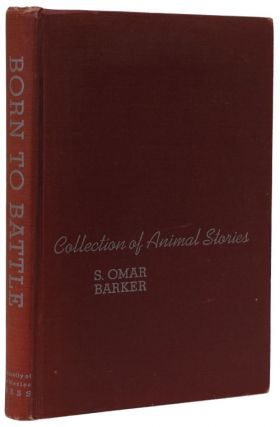 Born to Battle Collection of Animal Stories. S. Omar Barker