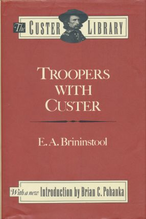 Troopers with Custer Historic Incidents of the Battle of the Little Big Horn. E. A. Brininstool