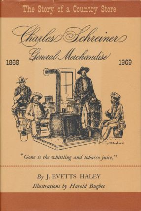 Charles Schreiner General Merchandise The Story of a Country Store. J. Evetts Haley