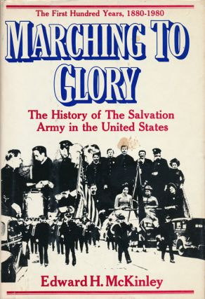 Marching to Glory The History of the Salvation Army in the United States of America, 1880-1980....