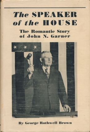 The Speaker of the House The Romantic Story of John N. Garner. George Rothwell Brown
