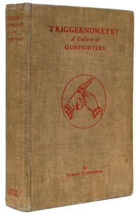 Triggernometry A Gallery of Gunfighters. Eugene Cunningham.