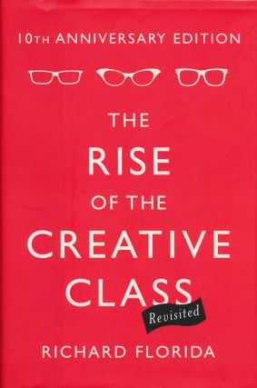 The Rise of the Creative Class, Revisited 10th Anniversary Edition. Richard Florida