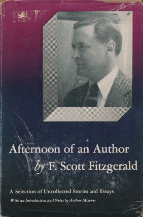 Afternoon of an Author A Selection of Uncollected Stories and Essays. F. Scott Fitzgerald