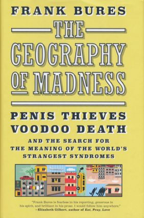 The Geography of Madness Penis Thieves, Voodoo Death, and the Search for the Meaning of the...