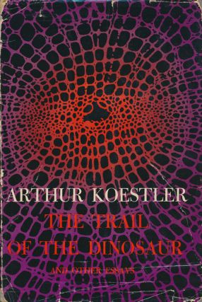 The Trail of the Dinosaur And Other Essays. Arthur Koestler.
