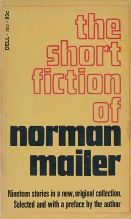 The Short Fiction of Norman Mailer Nineteen Stories in a New, Original Collection; Selected and...