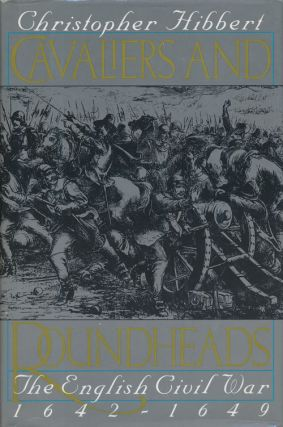 Cavaliers and Roundheads The English Civil War, 1642-1649. Christopher Hibbert