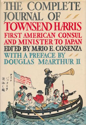 The Complete Journal of Townsend Harris, First American Consul and Minister to Japan. Townsend...