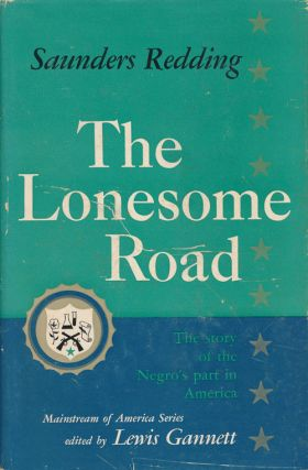 The Lonesome Road The Story of the Negro's Part in America. Saunders Redding