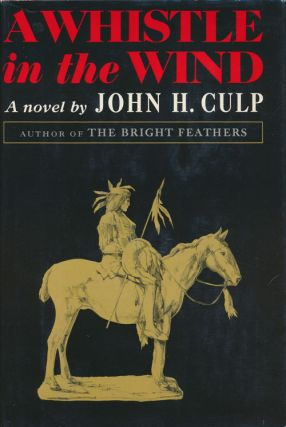 A Whistle in the Wind A Novel. John H. Culp.