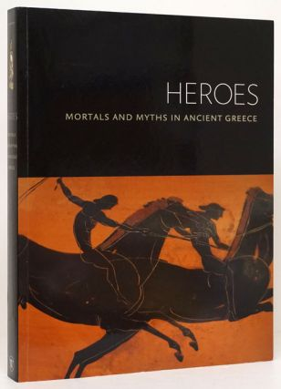 Heroes Mortals and Myths in Ancient Greece. Sabine Albersmeier