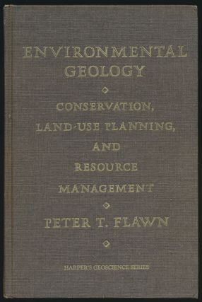 Environmental Geology Conservation, Land-Use Planning, and Resource Management. Peter T. Flawn