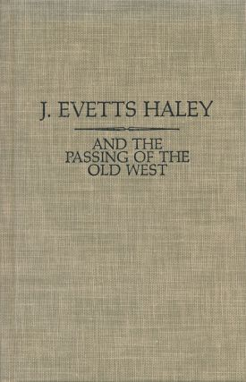 And the Passing of the Old West. J. Evetts Haley