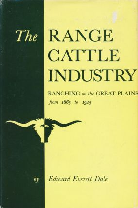 The Range Cattle Industry Ranching on the Great Plains from 1865 to 1925. Edward Everett Dale