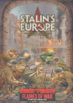 Flames of War: Stalin's Europe The Soviet Invasion of Eastern Europe, October 1944 - February...