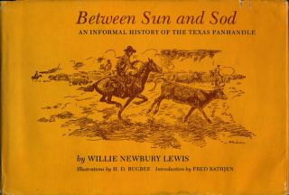 Between Sun and Sod An Informal History of the Texas Panhandle. Willie Newbury Lewis