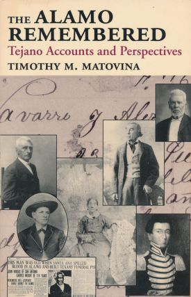 The Alamo Remembered Tejano Accounts and Perspectives. Timothy M. Matovina