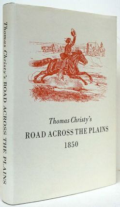 Thomas Christy's Road Across the Plains. A Guide to the Route from Mormon Crossing, Now Omaha,...
