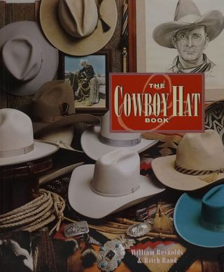 The Cowboy Hat Book. William Reynolds, Ritch Rand