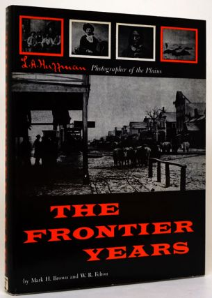 The Frontier Years. Mark H. Brown, W. R. Felton