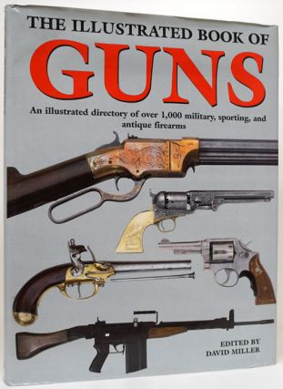The Illustrated Book of Guns An Illustrated Directory of over 1,000 Military, Sporting, and...