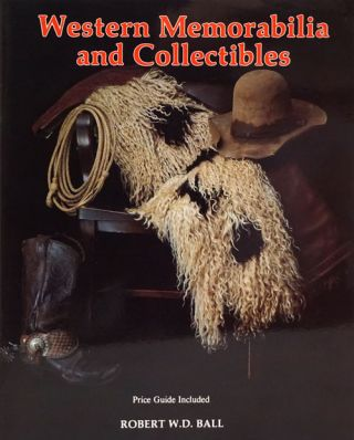 Western Memorabilia and Collectibles. Robert W. D. Ball