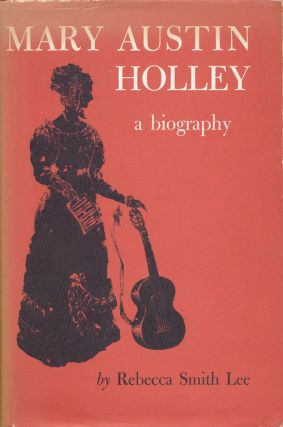 Mary Austin Holley A Biography. Rebecca Smith Lee