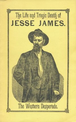 Life and Tragic Death of Jesse James. The Western Desperado.