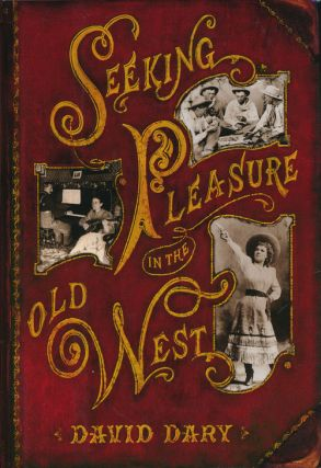 Seeking Pleasure in the Old West. David Dary