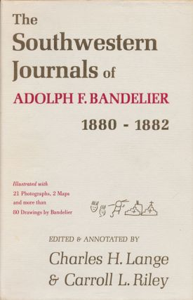 The Southwestern Journals of Adolph F. Bandelier 1880-1882. Adolph F. Bandelier, Charles H....