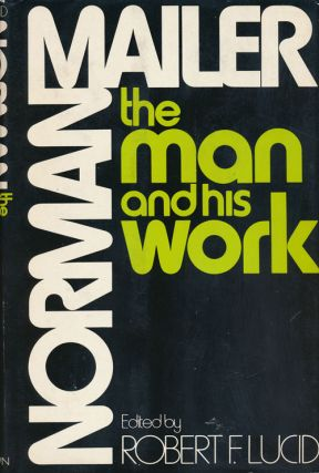 Norman Mailer: the Man and His Work. Norman Mailer, Robert F. Lucid