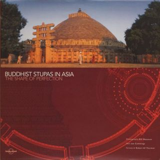Buddhist Stupas in Asia The Shape of Perfection. Bill Cummings