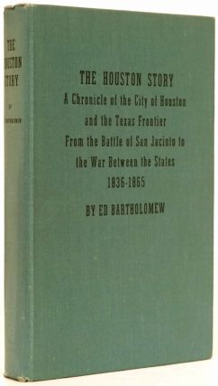 The Houston Story A Chronicle of the City of Houston and the Texas Frontier, from the Battle of...