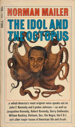 The Idol and the Octopus Political Writings on the Kennedy and Johnson Administrations. Norman...