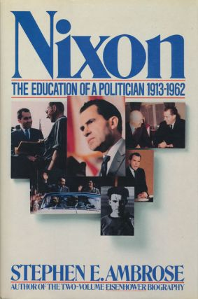 Nixon: the Education of a Politician 1913-1962. Stephen E. Ambrose