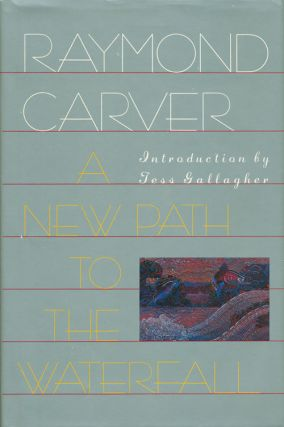 A New Path to the Waterfall. Raymond Carver