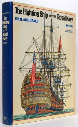 The Fighting Ship of the Royal Navy The Complete Revised Edition, 897-1984. E. H. H. Archibald