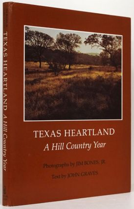 Texas Heartland A Hill Country Year. Jim Bones Jr., John Graves