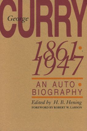 George Curry 1861-1947 An Autobiography. George Curry.