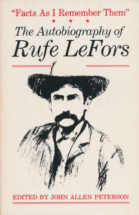 Facts As I Remember Them The Autobiography of Rufe Lefors. Rufe Lefors