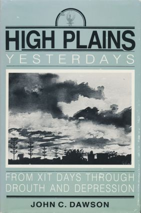 High Plains Yesterdays From XIT Days through Drouth and Depression. John C. Dawson