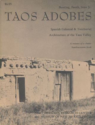 Taos Adobes Spanish Colonial and Territorial Architecture of the Taos Valley. Bainbridge Bunting